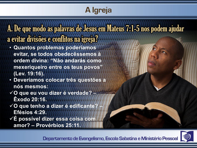Quantos problemas poderíamos evitar, se todos obedecêssemos à ordem divina: Não andarás como mexeriqueiro entre os teus povos (Lev.