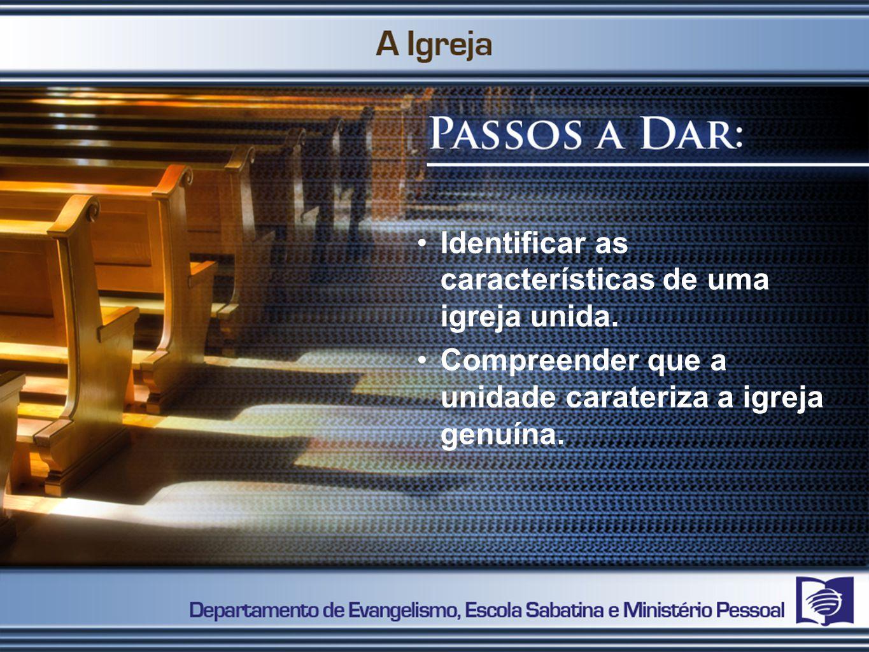 1º PASSO Identificar as caraterísticas de uma igreja unida