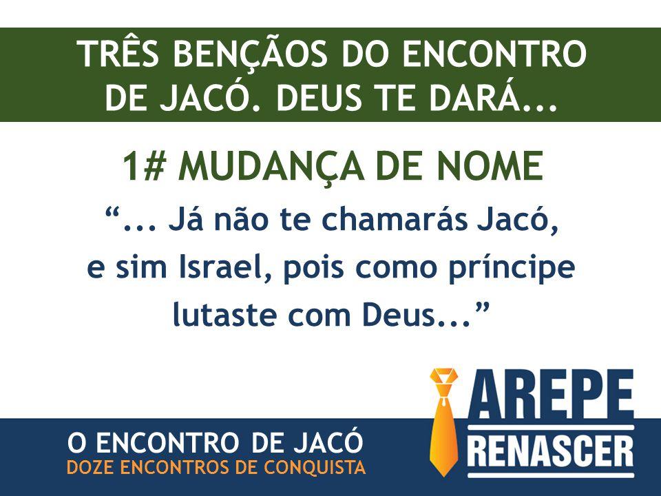 TRÊS BENÇÃOS DO ENCONTRO DE JACÓ.DEUS TE DARÁ... 1# MUDANÇA DE NOME ...