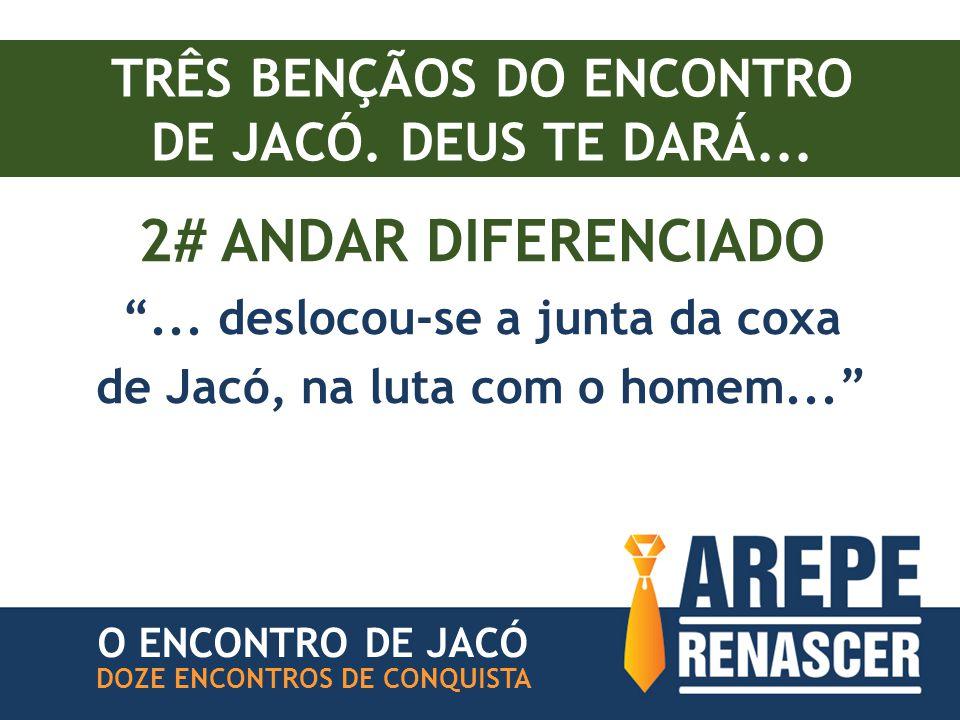 TRÊS BENÇÃOS DO ENCONTRO DE JACÓ.DEUS TE DARÁ... 2# ANDAR DIFERENCIADO ...
