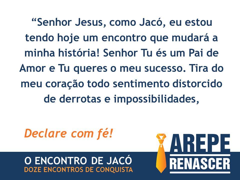 Senhor Jesus, como Jacó, eu estou tendo hoje um encontro que mudará a minha história.