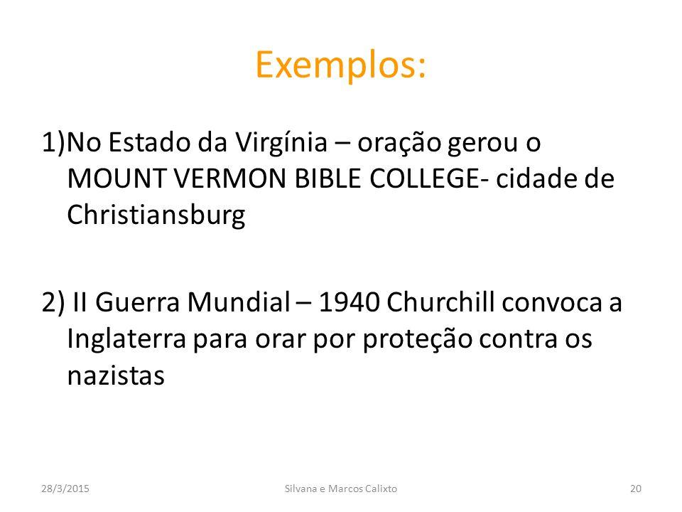 Exemplos: 1)No Estado da Virgínia – oração gerou o MOUNT VERMON BIBLE COLLEGE- cidade de Christiansburg 2) II Guerra Mundial – 1940 Churchill convoca