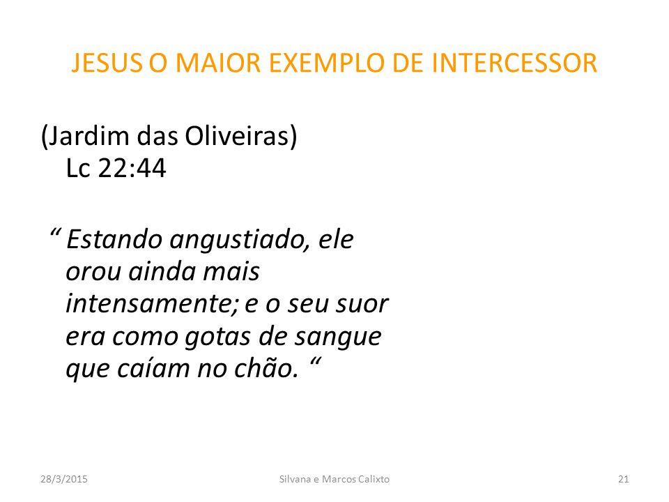 """JESUS O MAIOR EXEMPLO DE INTERCESSOR (Jardim das Oliveiras) Lc 22:44 """" Estando angustiado, ele orou ainda mais intensamente; e o seu suor era como got"""