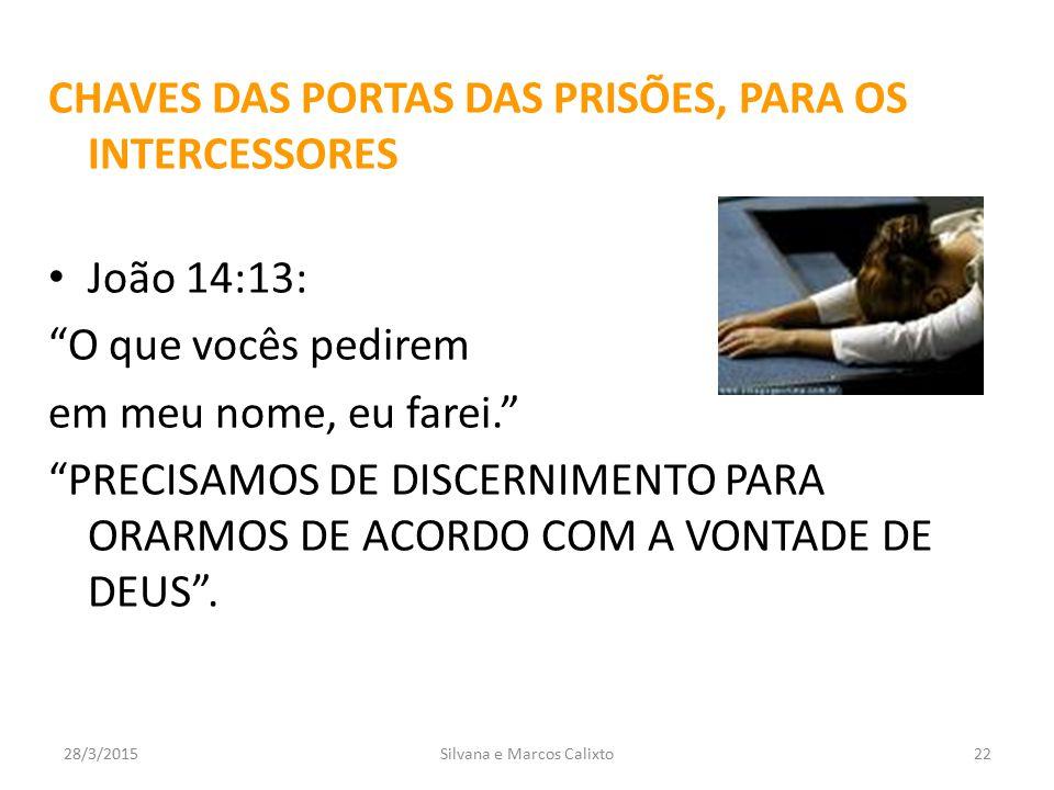 """CHAVES DAS PORTAS DAS PRISÕES, PARA OS INTERCESSORES João 14:13: """"O que vocês pedirem em meu nome, eu farei."""" """"PRECISAMOS DE DISCERNIMENTO PARA ORARMO"""