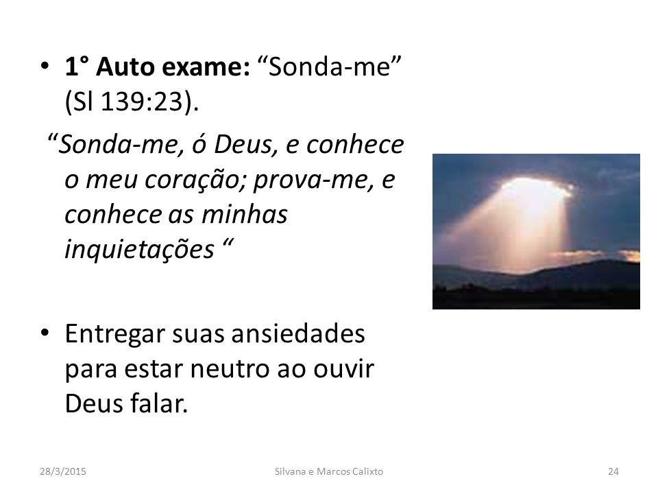 """1° Auto exame: """"Sonda-me"""" (Sl 139:23). """"Sonda-me, ó Deus, e conhece o meu coração; prova-me, e conhece as minhas inquietações """" Entregar suas ansiedad"""