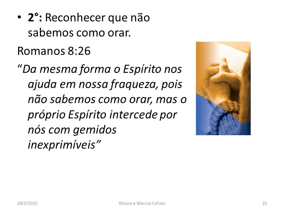 """2°: Reconhecer que não sabemos como orar. Romanos 8:26 """"Da mesma forma o Espírito nos ajuda em nossa fraqueza, pois não sabemos como orar, mas o própr"""