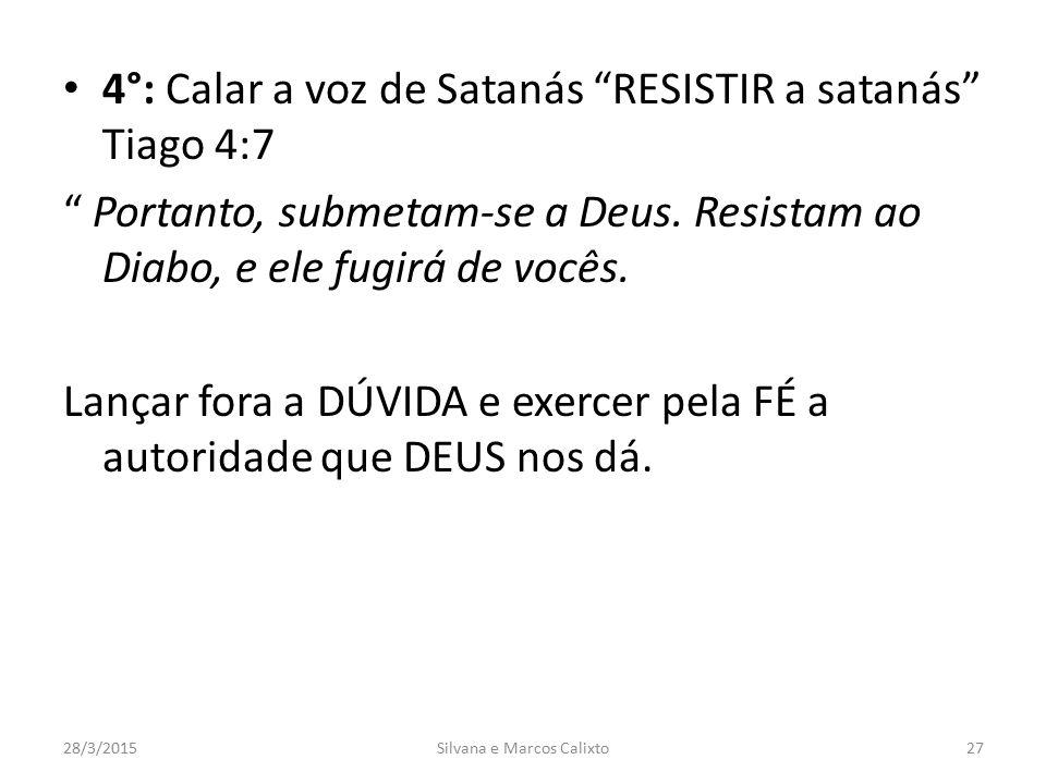 """4°: Calar a voz de Satanás """"RESISTIR a satanás"""" Tiago 4:7 """" Portanto, submetam-se a Deus. Resistam ao Diabo, e ele fugirá de vocês. Lançar fora a DÚVI"""