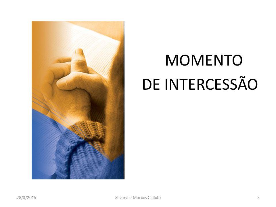 MOMENTO DE INTERCESSÃO 28/3/2015Silvana e Marcos Calixto3