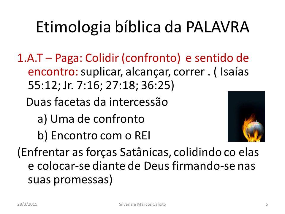 Etimologia bíblica da PALAVRA 1.A.T – Paga: Colidir (confronto) e sentido de encontro: suplicar, alcançar, correr. ( Isaías 55:12; Jr. 7:16; 27:18; 36