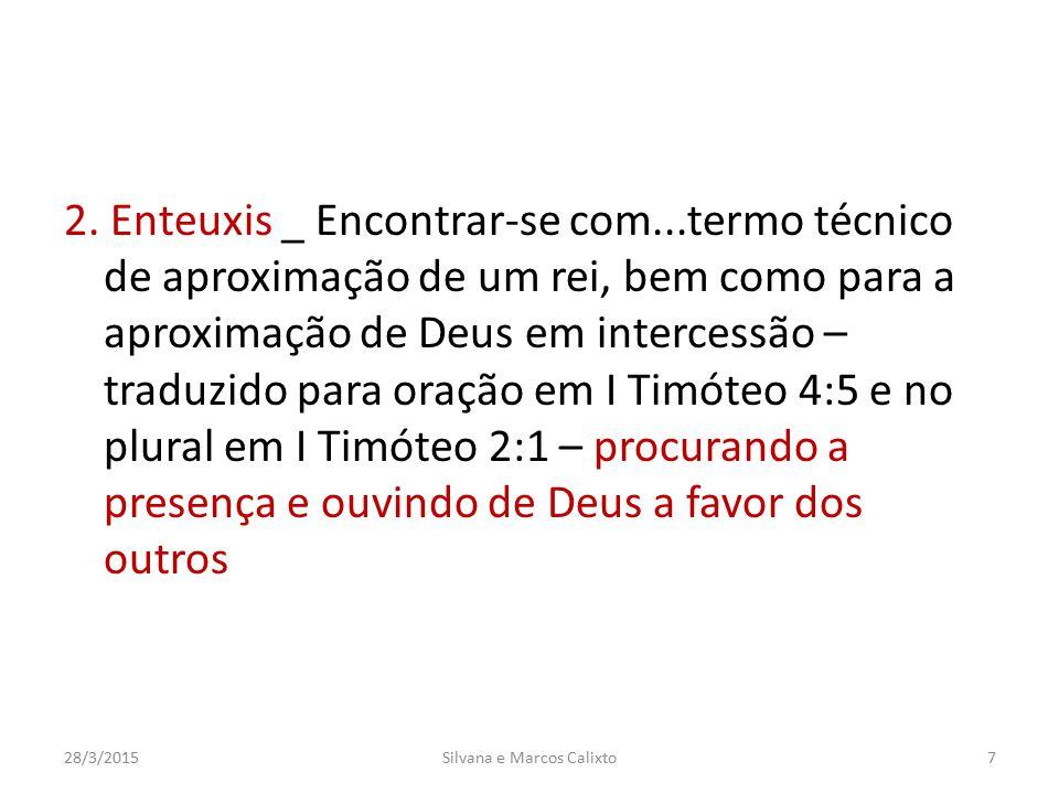 2. Enteuxis _ Encontrar-se com...termo técnico de aproximação de um rei, bem como para a aproximação de Deus em intercessão – traduzido para oração em