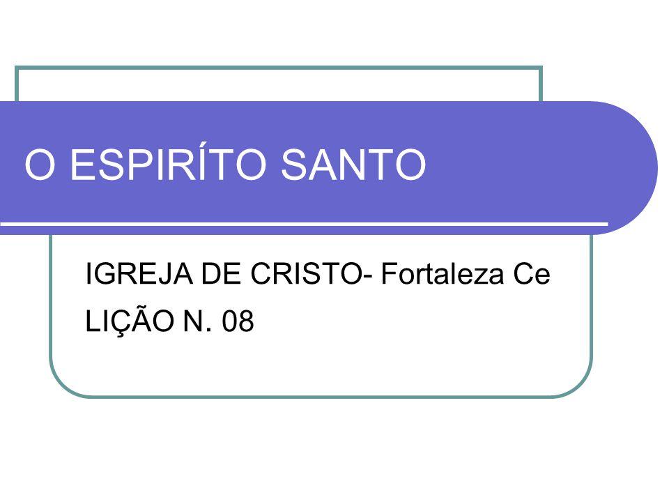 O ESPIRÍTO SANTO IGREJA DE CRISTO- Fortaleza Ce LIÇÃO N. 08