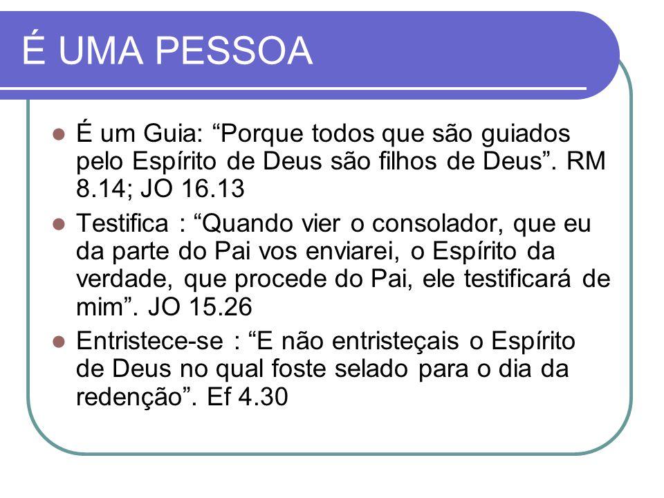"""É UMA PESSOA É um Guia: """"Porque todos que são guiados pelo Espírito de Deus são filhos de Deus"""". RM 8.14; JO 16.13 Testifica : """"Quando vier o consolad"""