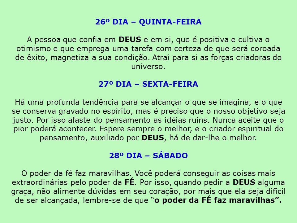 26º DIA – QUINTA-FEIRA A pessoa que confia em DEUS e em si, que é positiva e cultiva o otimismo e que emprega uma tarefa com certeza de que será coroa
