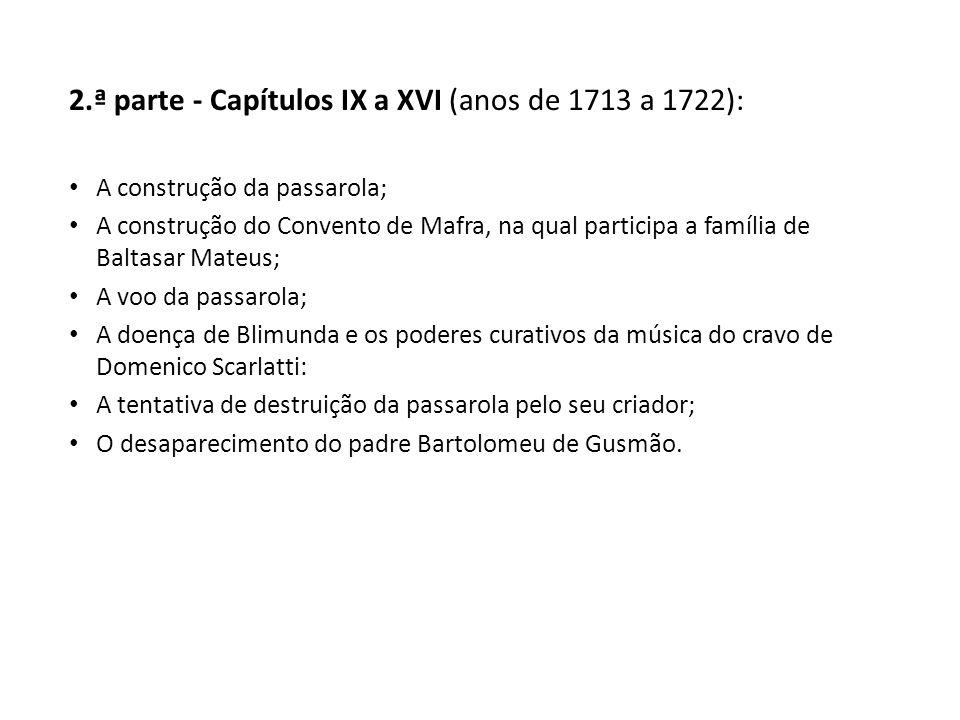 2.ª parte - Capítulos IX a XVI (anos de 1713 a 1722): A construção da passarola; A construção do Convento de Mafra, na qual participa a família de Bal