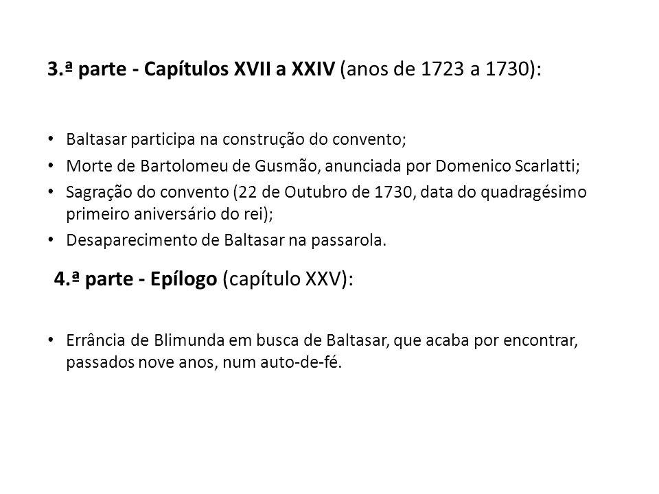 3.ª parte - Capítulos XVII a XXIV (anos de 1723 a 1730): Baltasar participa na construção do convento; Morte de Bartolomeu de Gusmão, anunciada por Do