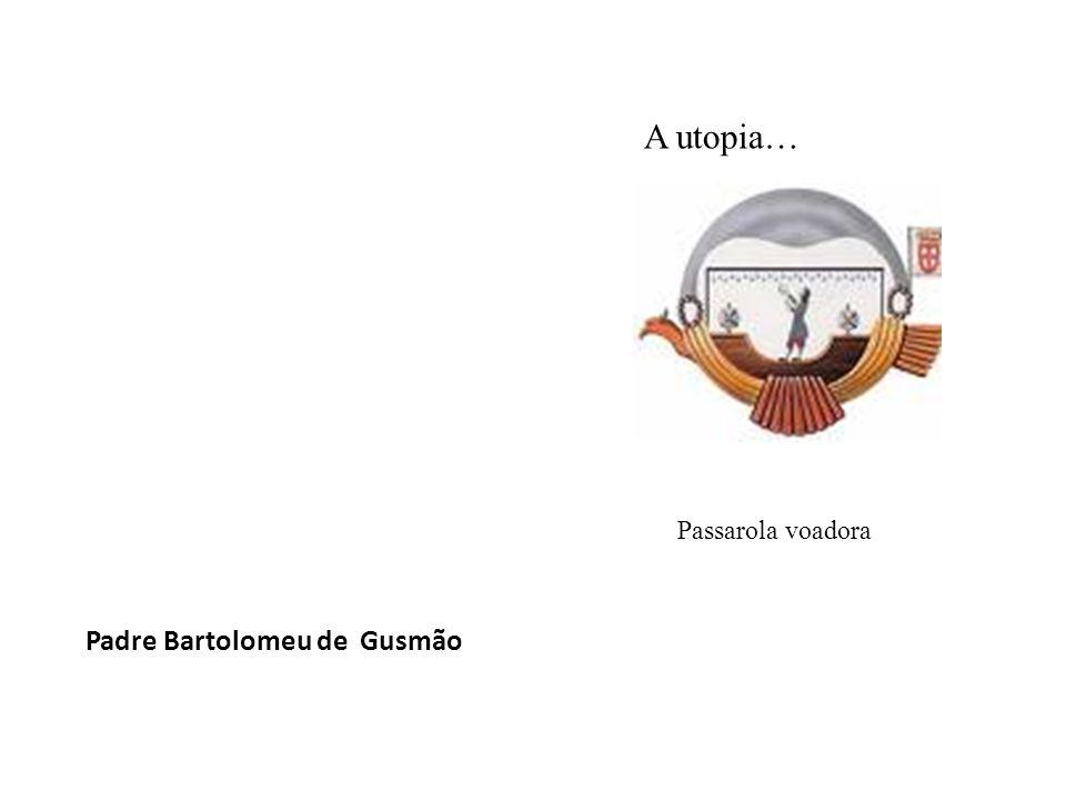 Padre Bartolomeu de Gusmão Passarola voadora A utopia…