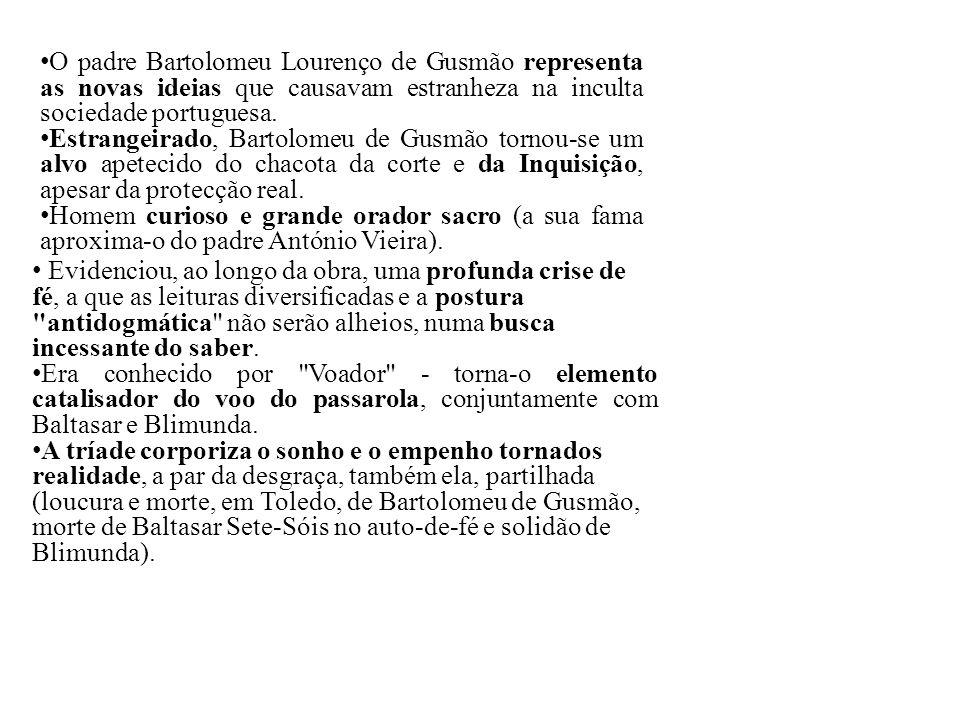 O padre Bartolomeu Lourenço de Gusmão representa as novas ideias que causavam estranheza na inculta sociedade portuguesa. Estrangeirado, Bartolomeu de