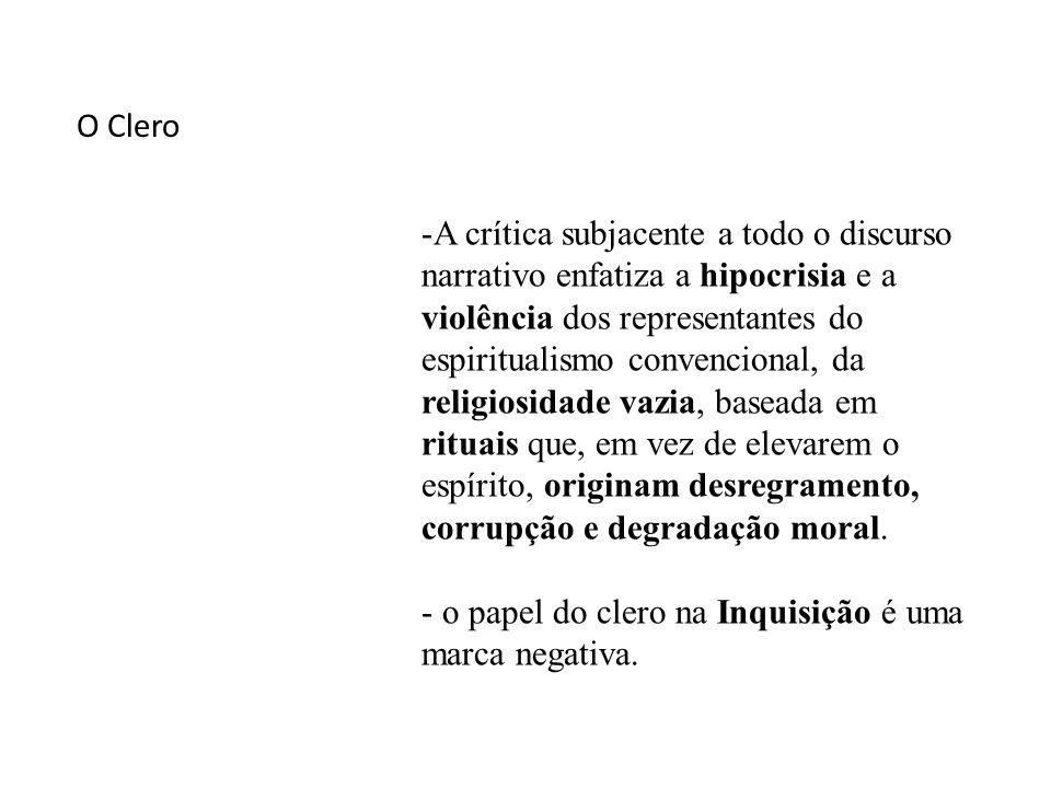 O Clero -A crítica subjacente a todo o discurso narrativo enfatiza a hipocrisia e a violência dos representantes do espiritualismo convencional, da re