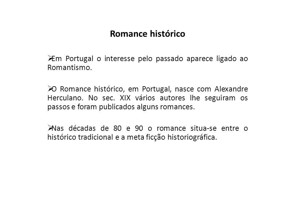 Romance histórico  Em Portugal o interesse pelo passado aparece ligado ao Romantismo.  O Romance histórico, em Portugal, nasce com Alexandre Hercula