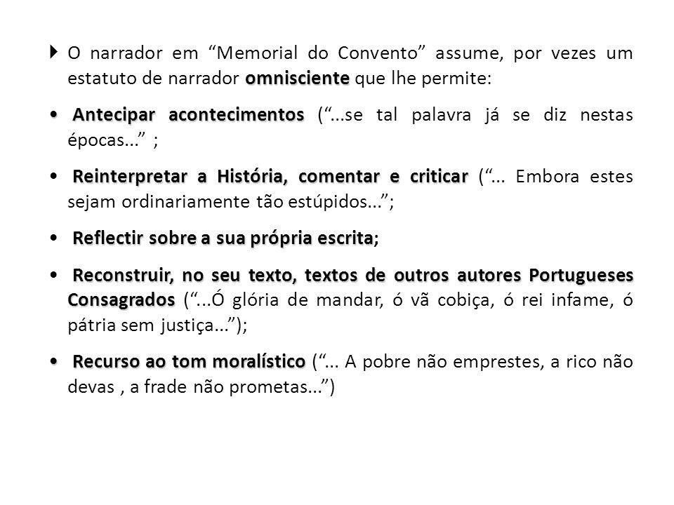 """omnisciente  O narrador em """"Memorial do Convento"""" assume, por vezes um estatuto de narrador omnisciente que lhe permite: Antecipar acontecimentos Ant"""