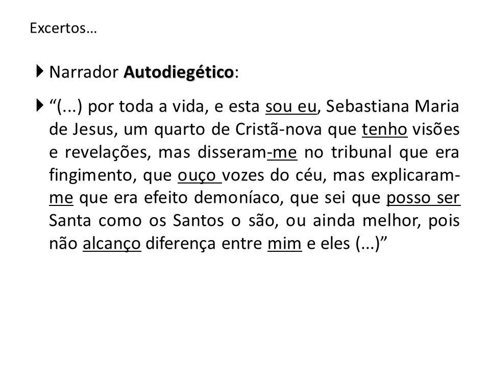 """Excertos… Autodiegético  Narrador Autodiegético:  """"(...) por toda a vida, e esta sou eu, Sebastiana Maria de Jesus, um quarto de Cristã-nova que ten"""