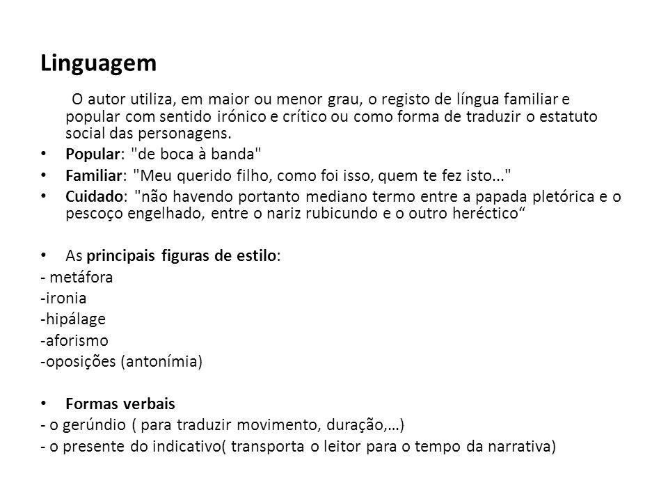 Linguagem O autor utiliza, em maior ou menor grau, o registo de língua familiar e popular com sentido irónico e crítico ou como forma de traduzir o es