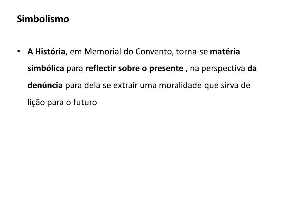 Simbolismo A História, em Memorial do Convento, torna-se matéria simbólica para reflectir sobre o presente, na perspectiva da denúncia para dela se ex