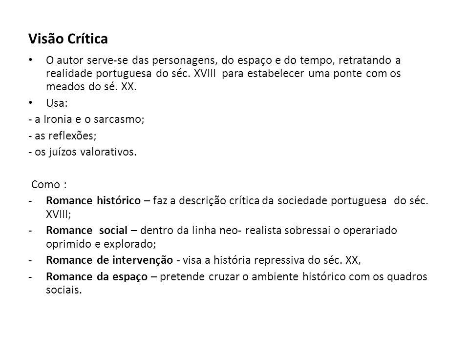 Visão Crítica O autor serve-se das personagens, do espaço e do tempo, retratando a realidade portuguesa do séc. XVIII para estabelecer uma ponte com o