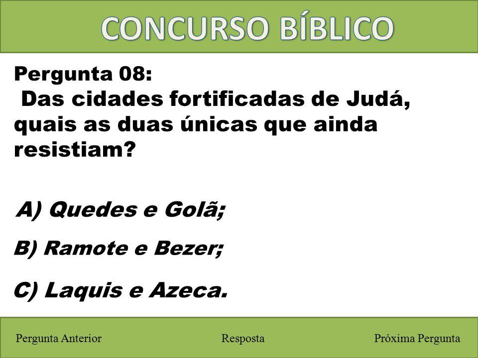 Próxima PerguntaPergunta Anterior C) Laquis e Azeca. Pergunta 08: Das cidades fortificadas de Judá, quais as duas únicas que ainda resistiam? Resposta