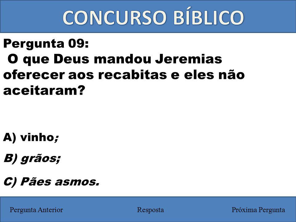 A) vinho ; Pergunta 09: O que Deus mandou Jeremias oferecer aos recabitas e eles não aceitaram? RespostaPróxima PerguntaPergunta Anterior B) grãos; C)