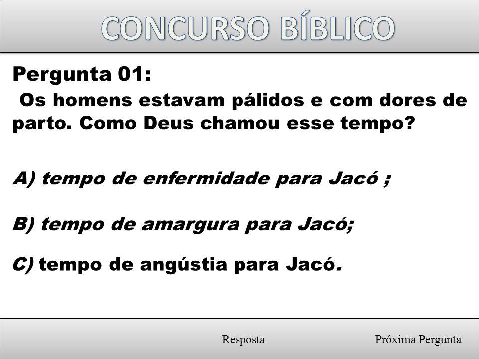 Próxima Pergunta Resposta Certa: C) tempo de angústia para Jacó PASSAGEM BÍBLICA: Jr.