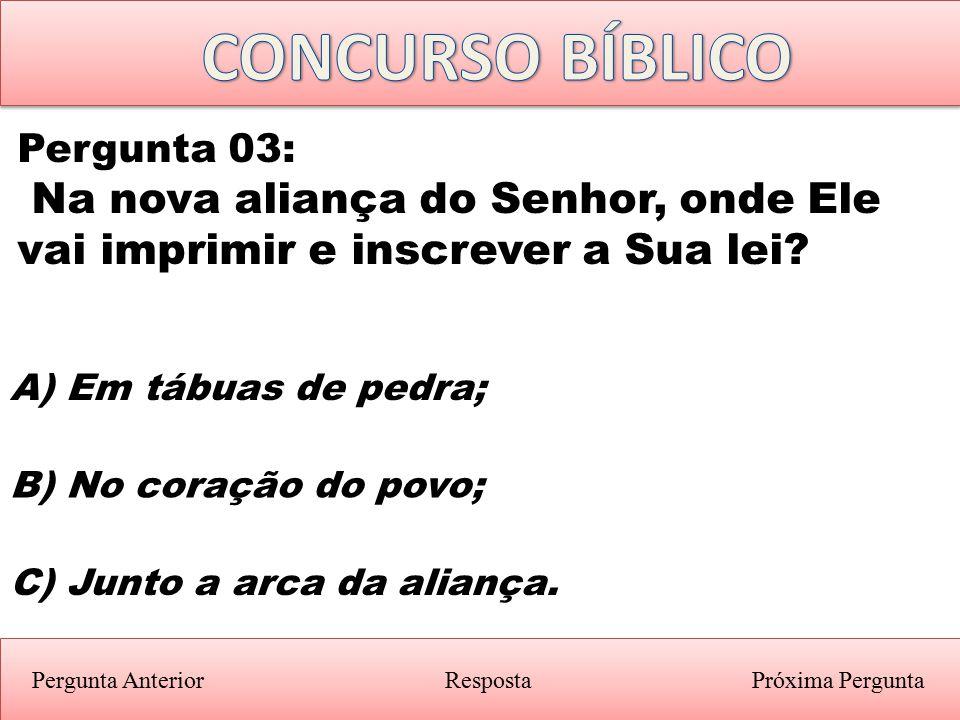 Próxima PerguntaPergunta Anterior B) No coração do povo; Pergunta 03: Na nova aliança do Senhor, onde Ele vai imprimir e inscrever a Sua lei? Resposta