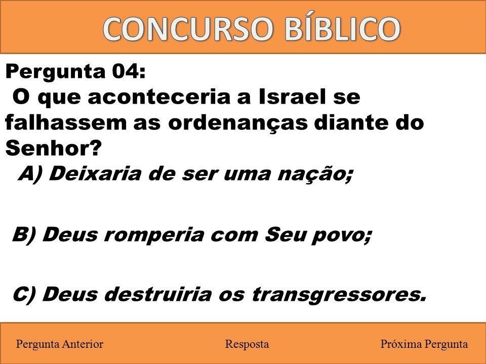 Próxima PerguntaPergunta Anterior C) Deus destruiria os transgressores. Pergunta 04: O que aconteceria a Israel se falhassem as ordenanças diante do S