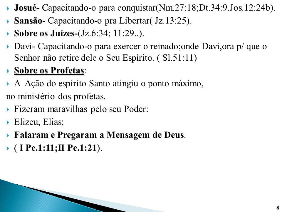  Josué-  Josué- Capacitando-o para conquistar(Nm.27:18;Dt.34:9.Jos.12:24b).  Sansão  Sansão- Capacitando-o pra Libertar( Jz.13:25).  Sobre os Juí