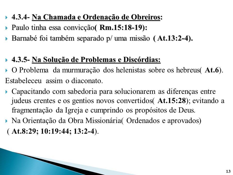 Na Chamada e Ordenação de Obreiros:  4.3.4- Na Chamada e Ordenação de Obreiros:  Paulo tinha essa convicção( Rm.15:18-19):  Barnabé foi também sepa