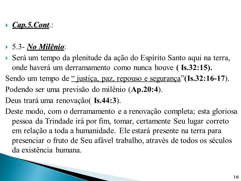  Cap.5.Cont  Cap.5.Cont.: No Milênio  5.3- No Milênio:  Será um tempo da plenitude da ação do Espírito Santo aqui na terra, onde haverá um derrama