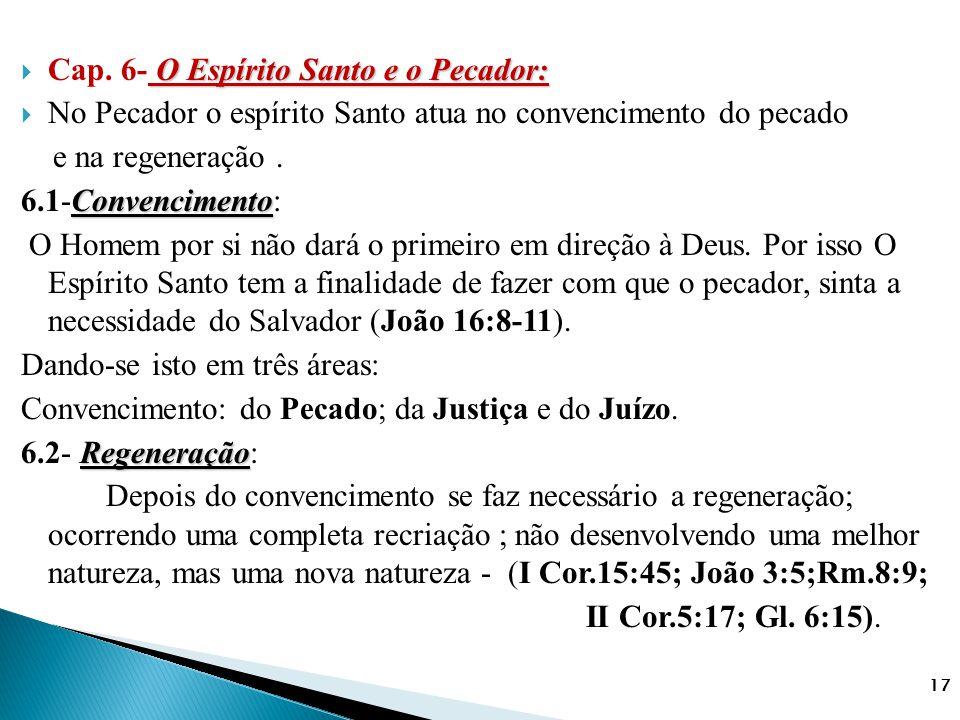 O Espírito Santo e o Pecador:  Cap. 6- O Espírito Santo e o Pecador:  No Pecador o espírito Santo atua no convencimento do pecado e na regeneração.