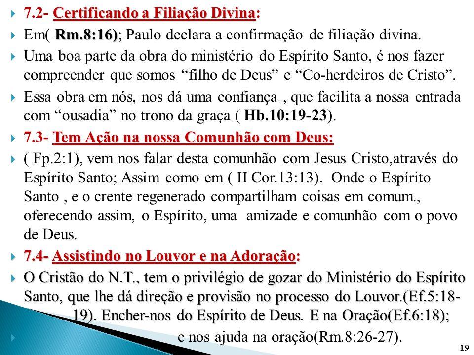 Certificando a Filiação Divina  7.2- Certificando a Filiação Divina: Rm.8:16)  Em( Rm.8:16); Paulo declara a confirmação de filiação divina.  Uma b