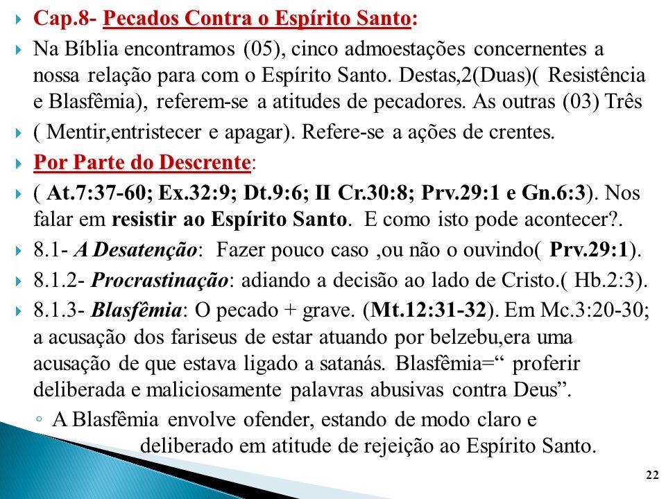 Pecados Contra o Espírito Santo  Cap.8- Pecados Contra o Espírito Santo:  Na Bíblia encontramos (05), cinco admoestações concernentes a nossa relaçã
