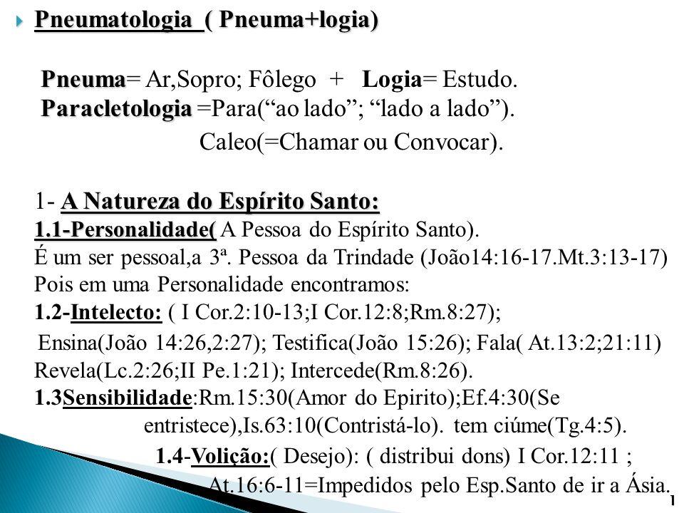 " Pneumatologia ( Pneuma+logia) Pneuma Paracletologia  Pneumatologia ( Pneuma+logia) Pneuma= Ar,Sopro; Fôlego + Logia= Estudo. Paracletologia =Para("""