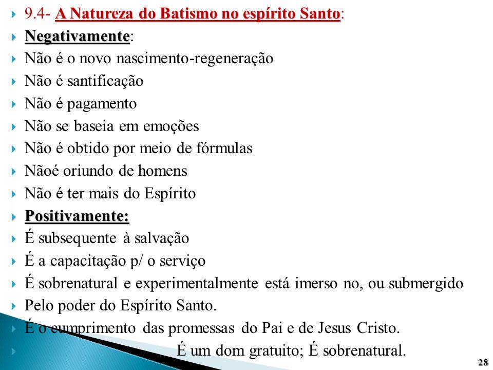 A Natureza do Batismo no espírito Santo  9.4- A Natureza do Batismo no espírito Santo:  Negativamente  Negativamente:  Não é o novo nascimento-reg