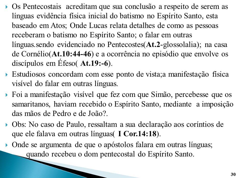  Os Pentecostais acreditam que sua conclusão a respeito de serem as línguas evidência física inicial do batismo no Espírito Santo, esta baseado em At