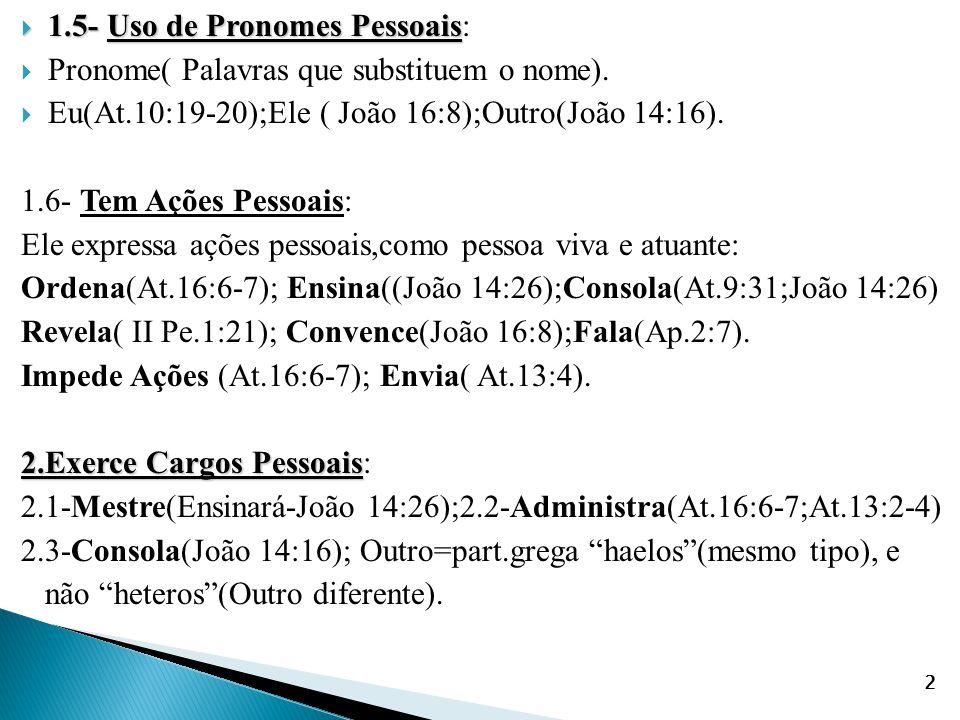  1.5- Uso de Pronomes Pessoais  1.5- Uso de Pronomes Pessoais:  Pronome( Palavras que substituem o nome).  Eu(At.10:19-20);Ele ( João 16:8);Outro(