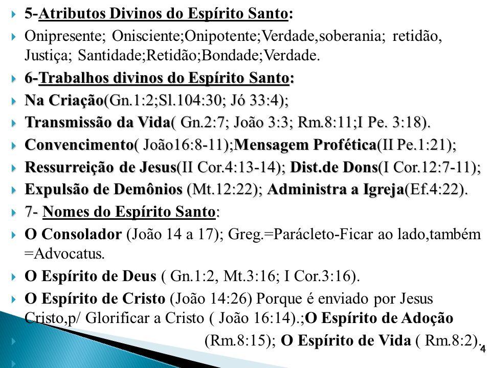  5-Atributos Divinos do Espírito Santo:  Onipresente; Onisciente;Onipotente;Verdade,soberania; retidão, Justiça; Santidade;Retidão;Bondade;Verdade.