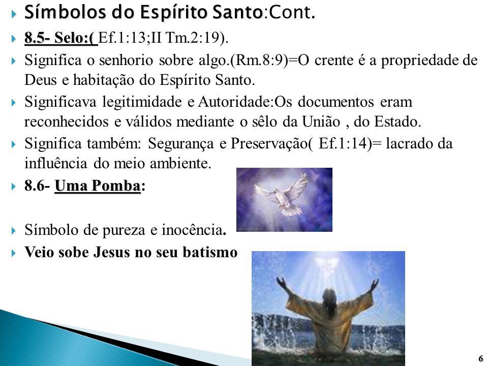  Símbolos do Espírito Santo  Símbolos do Espírito Santo:Cont.  8.5- Selo:(  8.5- Selo:( Ef.1:13;II Tm.2:19).  Significa o senhorio sobre algo.(Rm