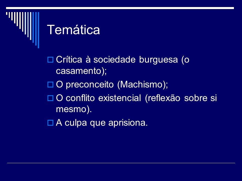 Temática  Crítica à sociedade burguesa (o casamento);  O preconceito (Machismo);  O conflito existencial (reflexão sobre si mesmo).