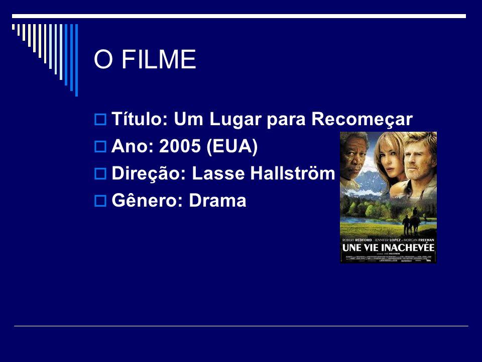 O FILME  Título: Um Lugar para Recomeçar  Ano: 2005 (EUA)  Direção: Lasse Hallström  Gênero: Drama