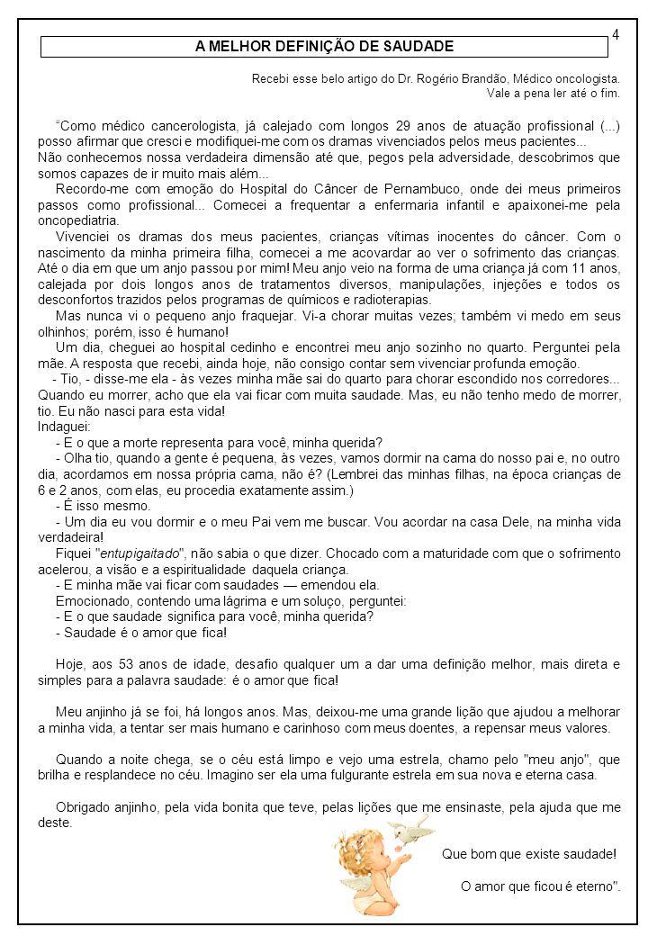 """4 A MELHOR DEFINIÇÃO DE SAUDADE Recebi esse belo artigo do Dr. Rogério Brandão, Médico oncologista. Vale a pena ler até o fim. """"Como médico cancerolog"""