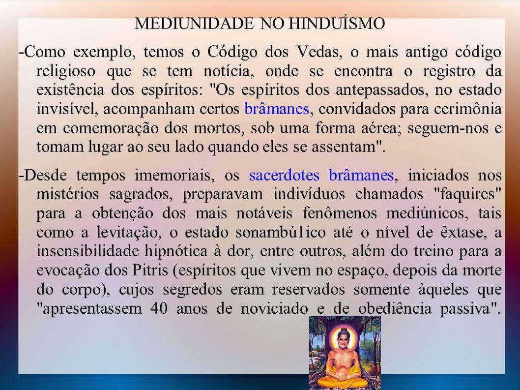 MEDIUNIDADE NO HINDUÍSMO -Como exemplo, temos o Código dos Vedas, o mais antigo código religioso que se tem notícia, onde se encontra o registro da ex