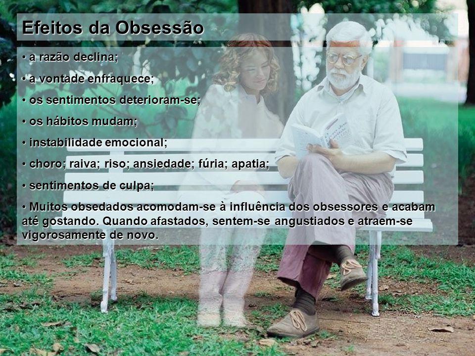 Efeitos da Obsessão a razão declina; a razão declina; a vontade enfraquece; a vontade enfraquece; os sentimentos deterioram-se; os sentimentos deterio